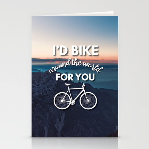 I'd bike around the world for you